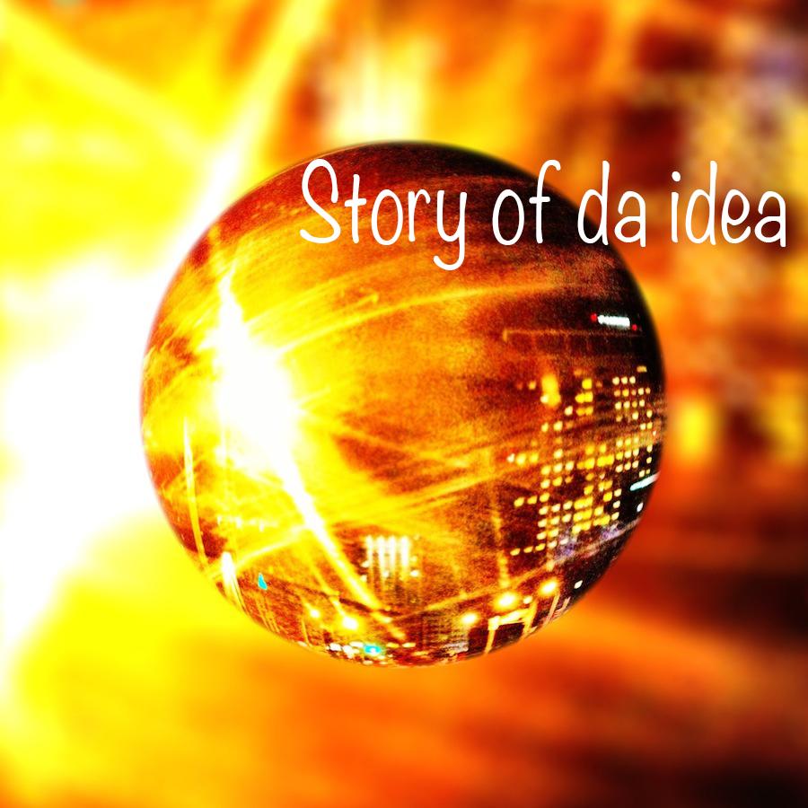 STORY OF DA IDEA